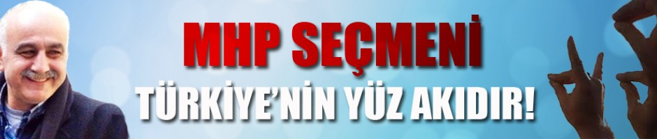 MHP seçmeni Türkiye'nin yüz akıdır / Habip Yalçın