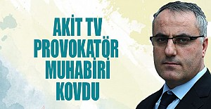 Akit TV o muhabiri kovdu